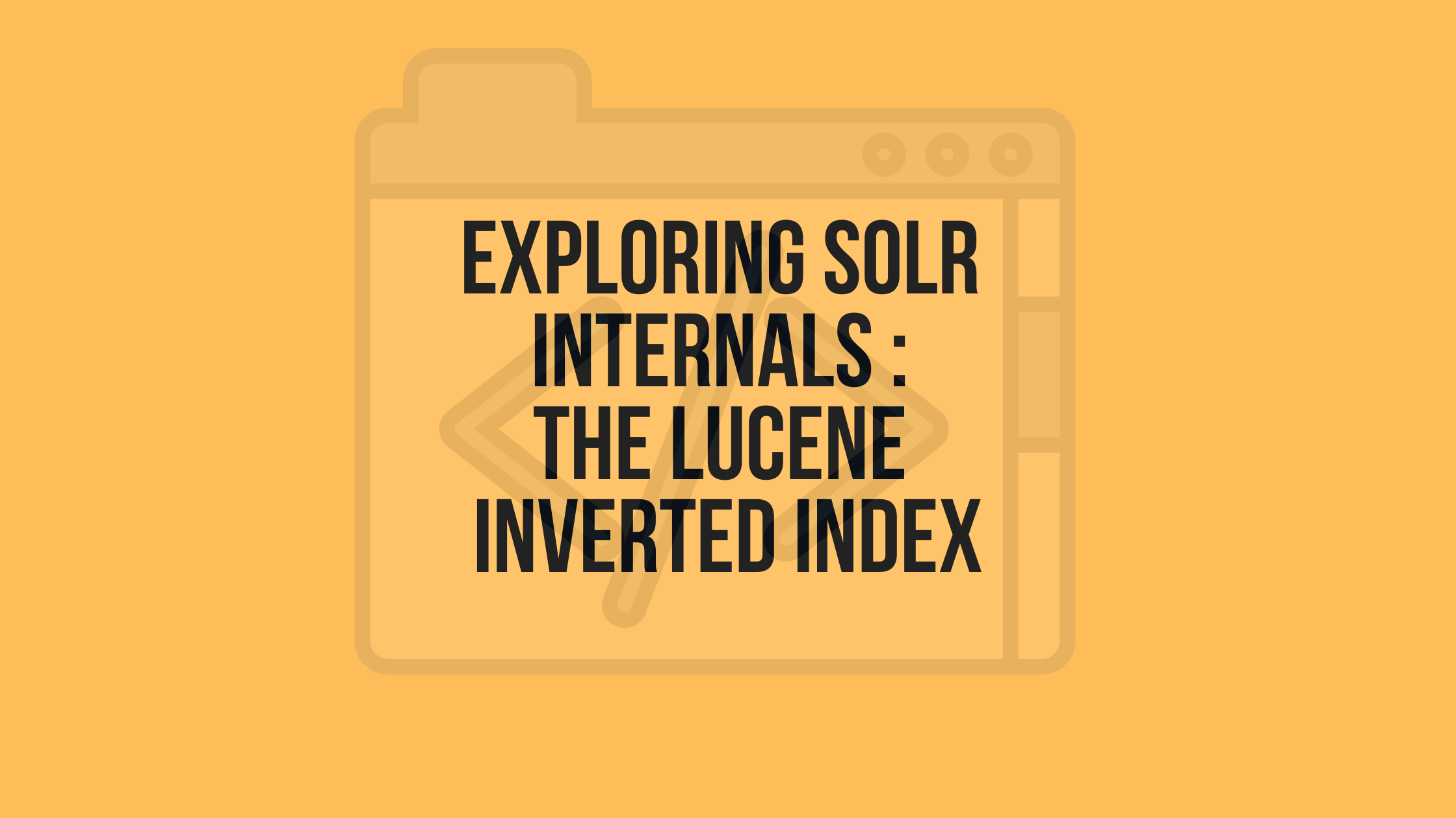 Exploring Solr Internals : The Lucene Inverted Index