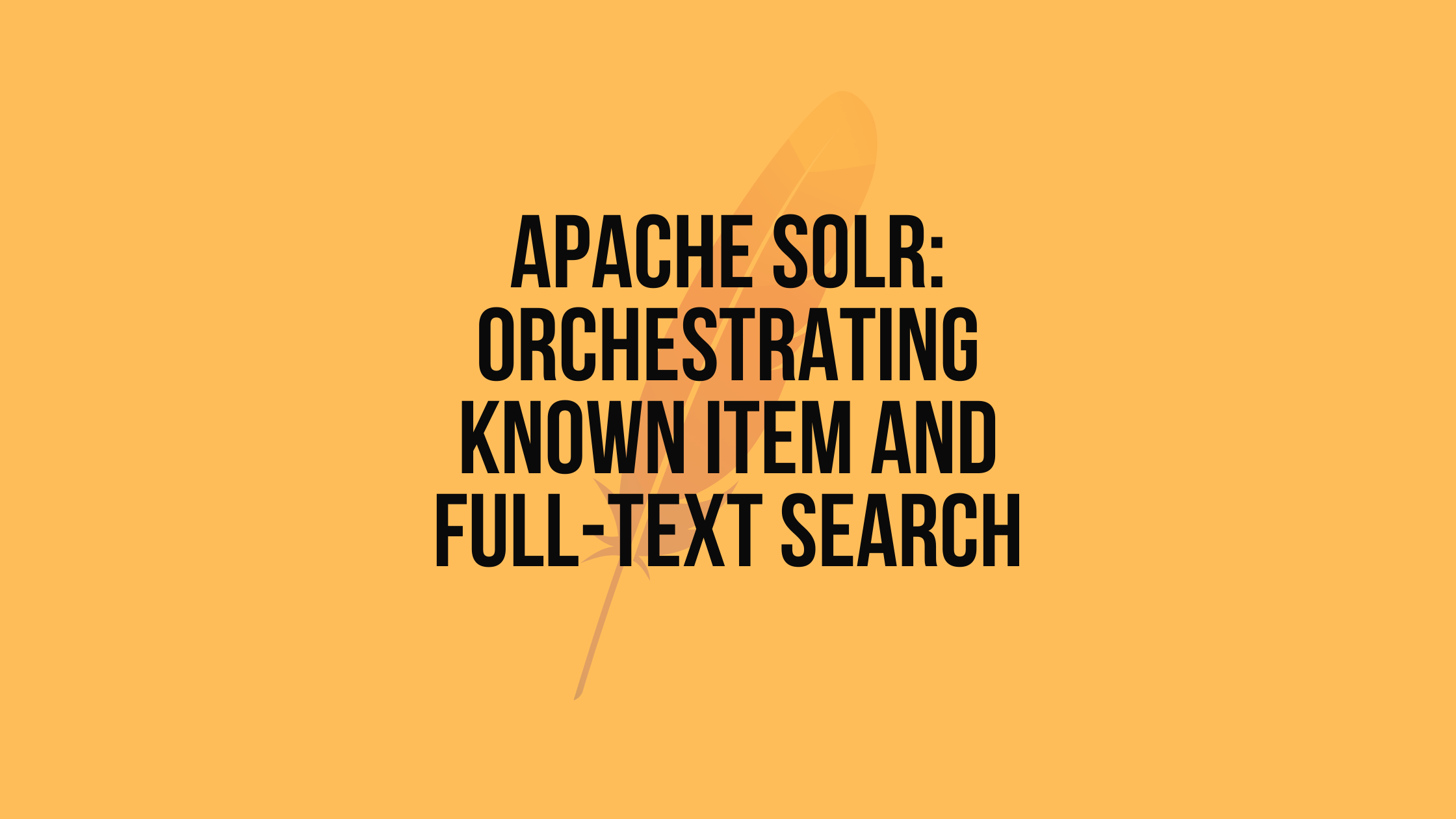 Apache Solr: orchestrating Known item and Full-text search