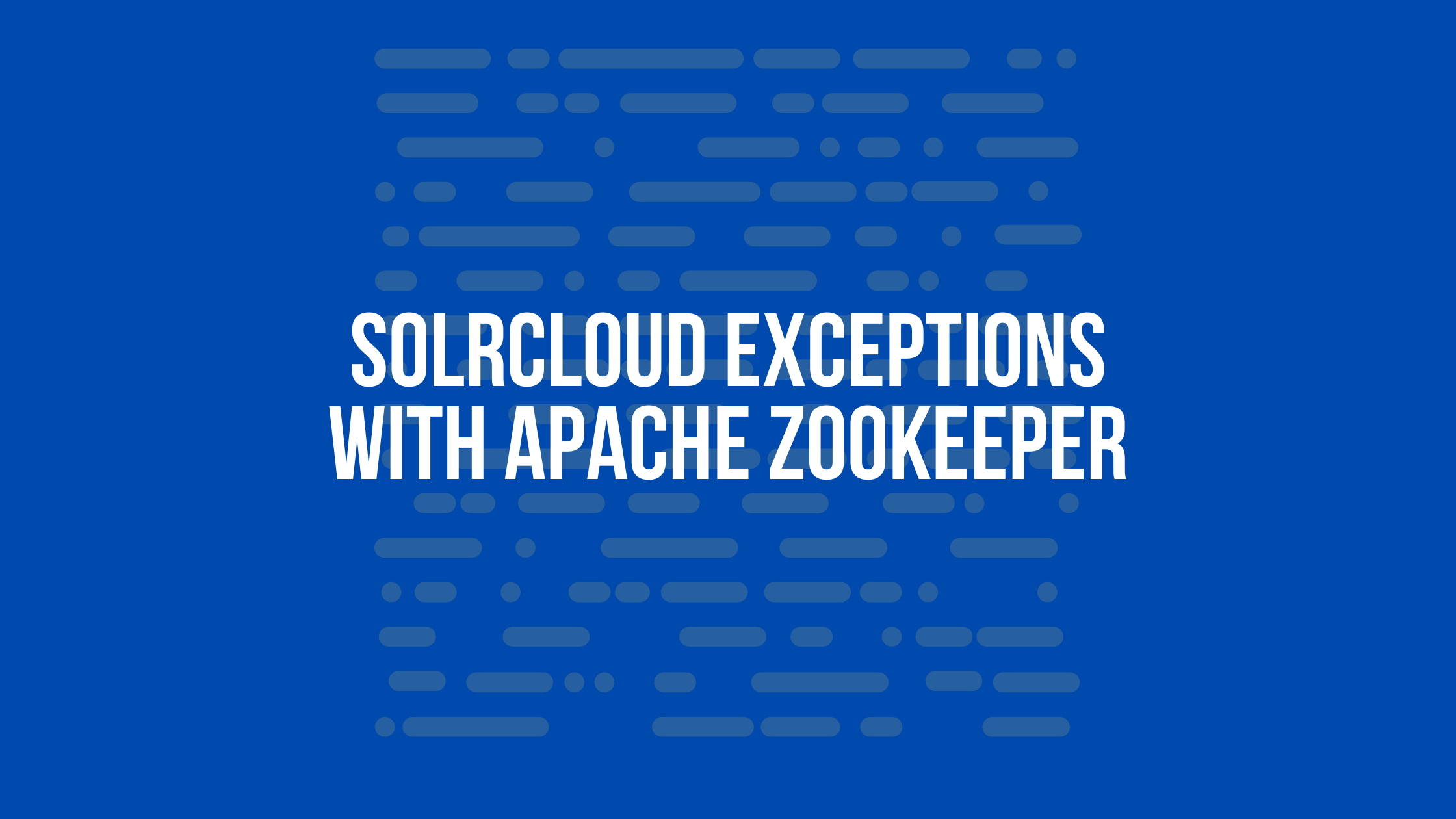 SolrCloud exceptions with Apache Zookeeper