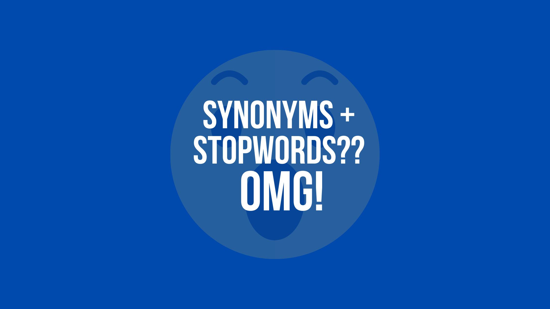 Synonyms + Stopwords?? OMG!