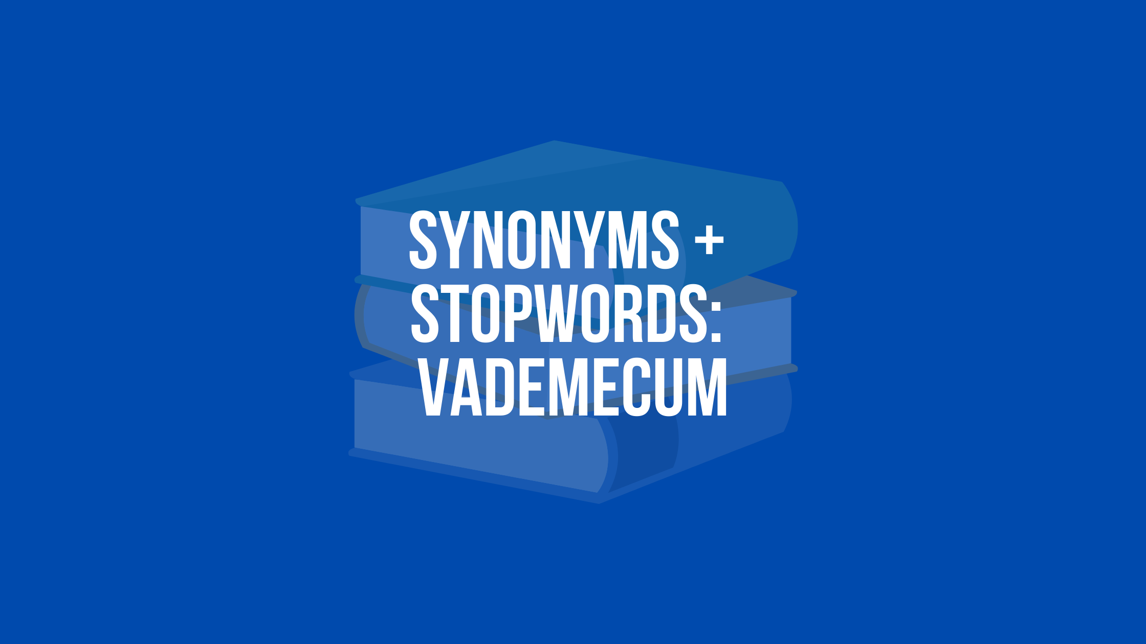 Synonyms and Stopwords: Vademecum