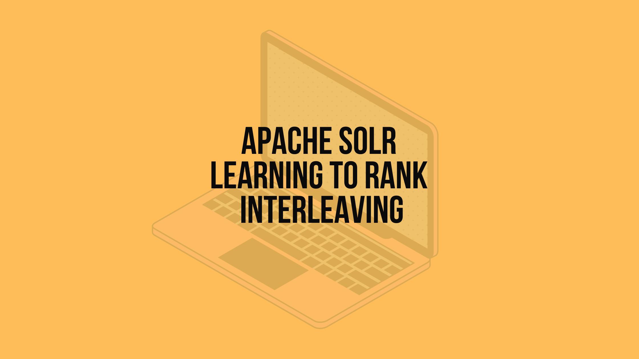 Apache Solr Learning To Rank Interleaving