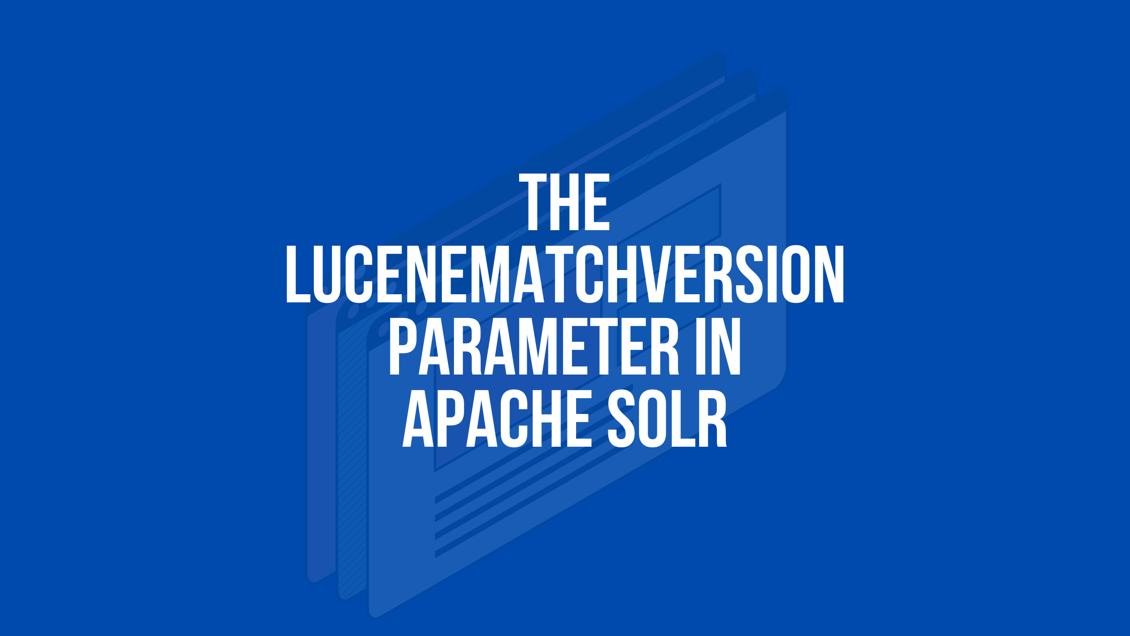 lucenematchversion parameter